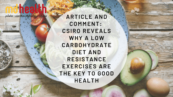 Article and Comment: CSIRO reveals why a low carbohydrate diet and resistance exercises are the key to good health